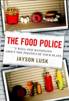 The Food Police: Why You Might Want to Rethink Your Views on Organic, Local, GMOs and More